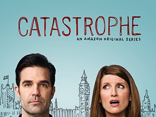 Catastrophe - An Amazon Original Series. With Rob Delaney and Sharon Horgan.