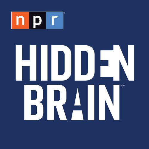 Hidden Brain Podcast from NPR