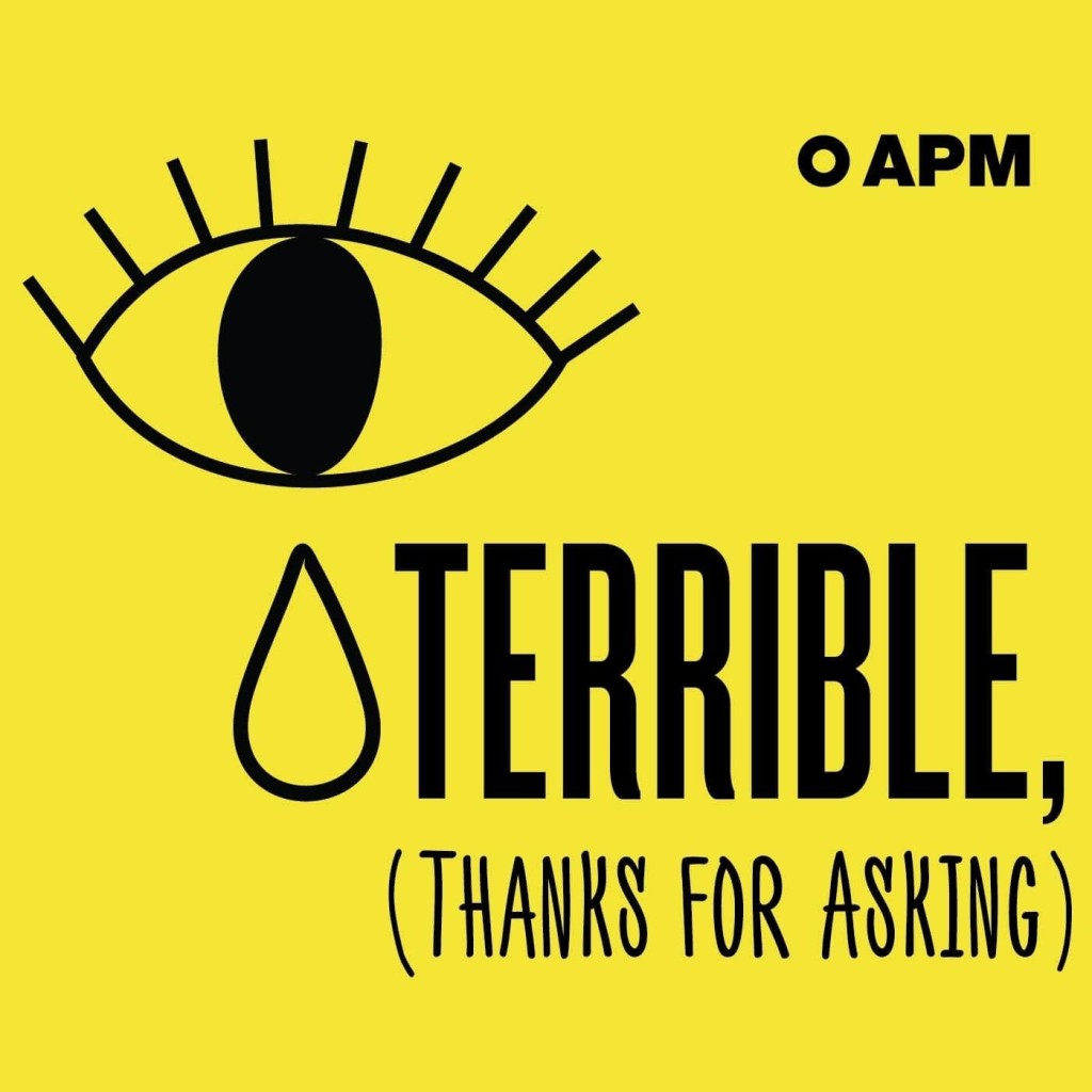 Terrible, (Thanks for Asking) Podcast Logo from APM. Eye with tear picture.