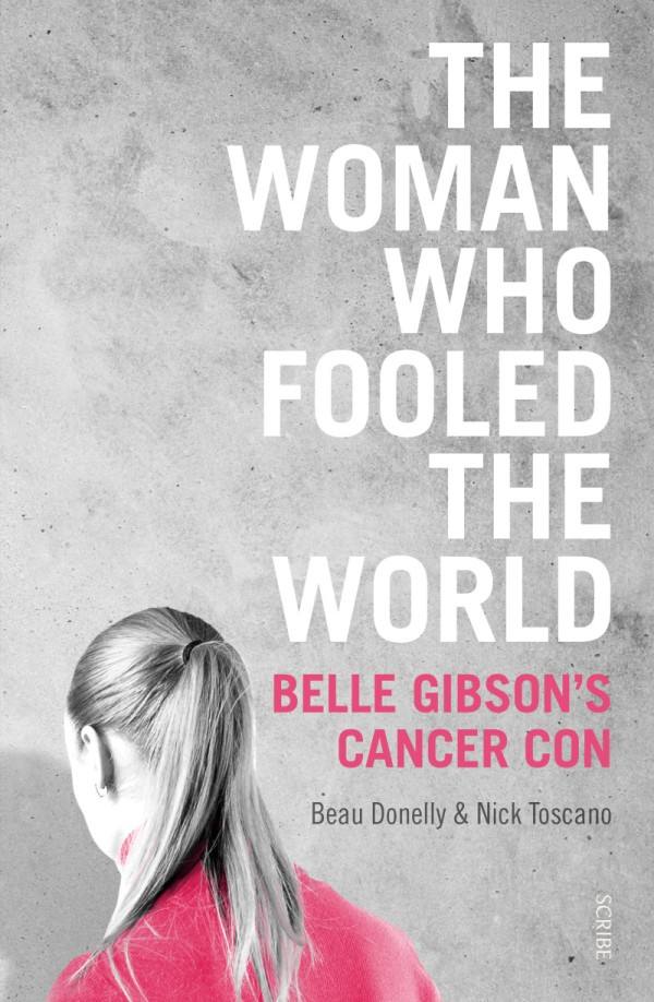 The Woman Who Fooled The World - Belle Gibson's Cancer Con by Beau Donnelly & Nick Toscano. Book cover.